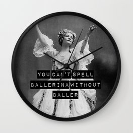 You Can't Spell Ballerina Without Baller Wall Clock