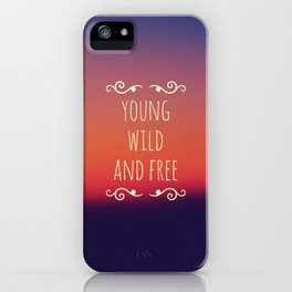 Young Wild and Free iPhone Case