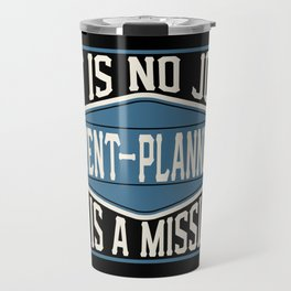 Event-Planner  - It Is No Job, It Is A Mission Travel Mug