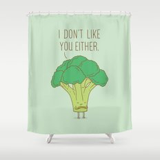 Broccoli don't like you either Shower Curtain