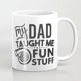 My dad taught me the fun stuff Coffee Mug