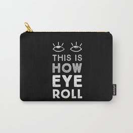 This is How Eye Roll in the Dark Carry-All Pouch