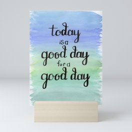 Today is a Good Day for a Good Day Mini Art Print