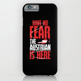 The Austrian Is Here iPhone Case
