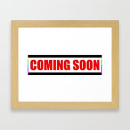 Coming Soon Framed Art Print
