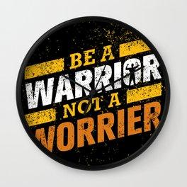 BE A WARRIOR, NOT A WORRIER! Wall Clock