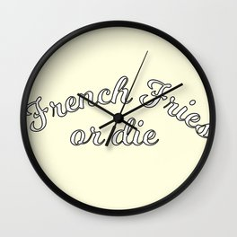 French fries or die Wall Clock