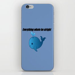 Everything Whale be Alright iPhone Skin