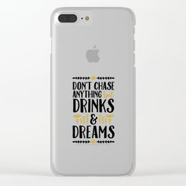 Don't Chase Anything but Drinks & Dreams Clear iPhone Case