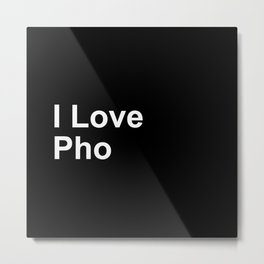 I Love Pho Metal Print