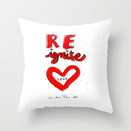 REignite Love in all you do! Throw Pillow