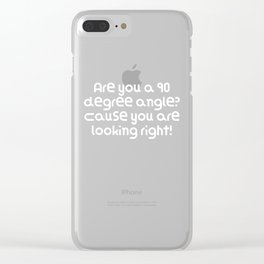 Are you a 90 degree angle? Cause you are looking right! Clear iPhone Case