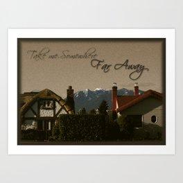 Take me Somewhere Far Away  Art Print