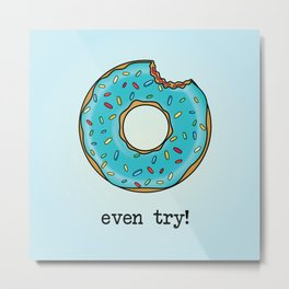 DONUT EVEN TRY! Metal Print