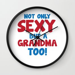 Not Only Sexy But a Grandma Too Grandparent T-Shirt Wall Clock