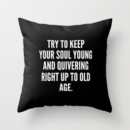 Try to keep your soul young and quivering right up to old age Throw Pillow