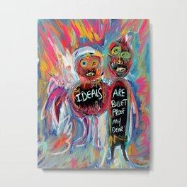 Ideals are bulletproof my dear Street Art Graffiti Metal Print