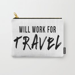 Will Work For Travel Carry-All Pouch