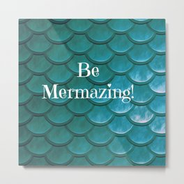 Be Mermazing Metal Print