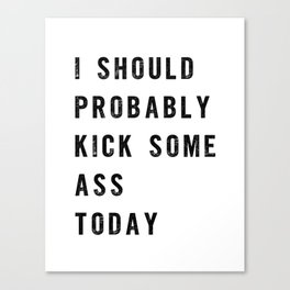 I Should Probably Kick Some Ass Today black and white typography poster design home wall decor Canvas Print