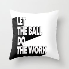 Let the ball do the work Throw Pillow