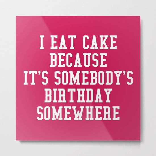 I Eat Cake Funny Quote Metal Print