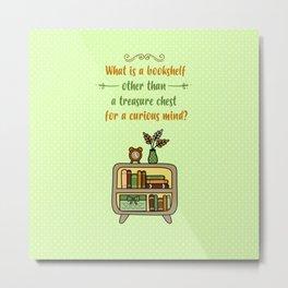 Bookshelf Is A Treasure Chest Metal Print