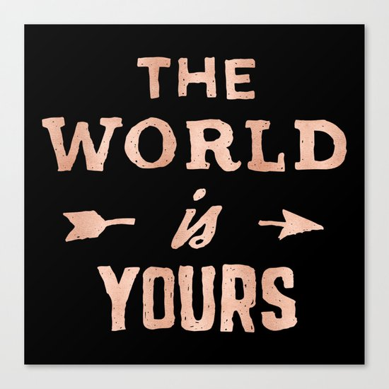THE WORLD IS YOURS Rose Gold Pink on Black Canvas Print