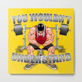 You wouldn't understand Metal Print