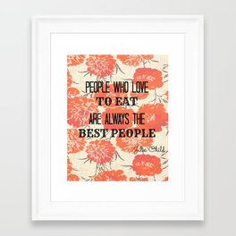 People Who Love To Eat Are Always the Best People Framed Art Print