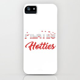 Fitness Balance Relaxation Muscle Exercises Healthy Living Gift Pilates Is For Hotties iPhone Case