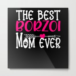 The Best Borzoi Mom Ever I Dog Love Motif Metal Print