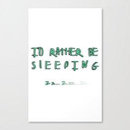 I'd rather be sleeping Canvas Print
