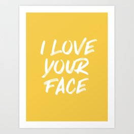 I Love Your Face Quote - Yellow Art Print