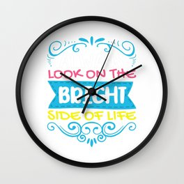 Always Look On The Bright Side Of Life Positivity Wall Clock