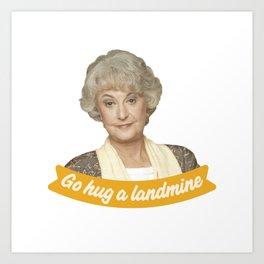 Go Hug A Landmine – Dorothy, The Golden Girls Art Print