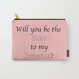 Gossip Girl: Will you be the Blair to my Serena? - tvshow Carry-All Pouch