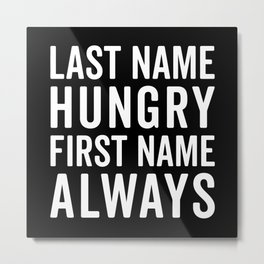 Last Name Hungry Funny Quote Metal Print