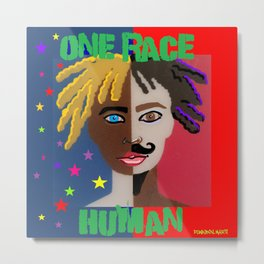 "ONE RACE... ""HUMAN"". Metal Print"