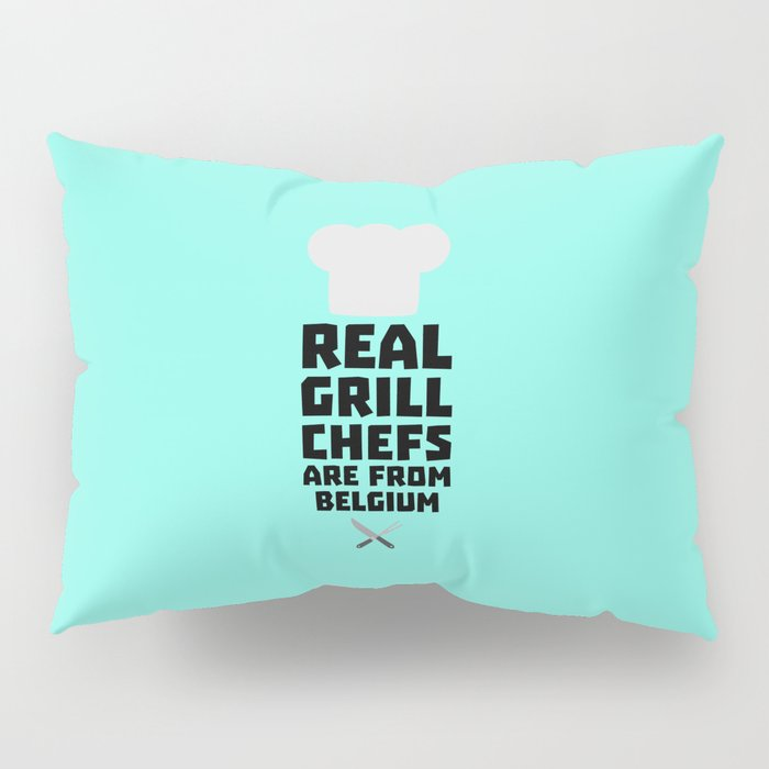 Real Grill Chefs are from Belgium T-Shirt D7677 Pillow Sham