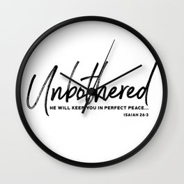 Unbothered - Isaiah 26:3 Wall Clock