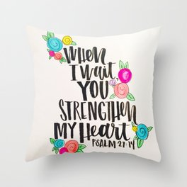 Psalm 27: 15 When I Wait You Strengthen My Heart Throw Pillow