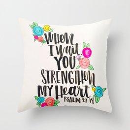 Psalm 27: 15 When I Wait You Strengthen My Heart Throw Pillow