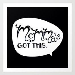 Momma's Got This Art Print