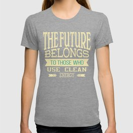 The future belongs to those who use clean energy   Inspirational Design T-shirt