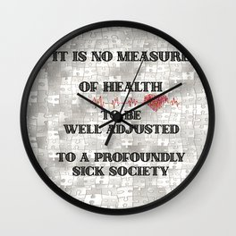 It is no Measure of Health to be Well Adjusted to a Profoundly Sick Society Wall Clock