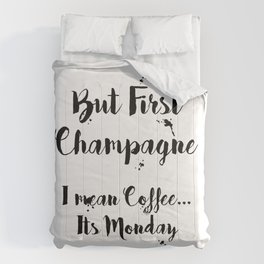 But First Champagne - I Mean Coffee... It's Monday Quote Comforters