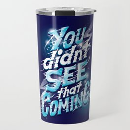 You didn't see that coming Travel Mug