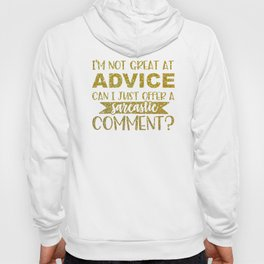 I'm Not Great At Advice Can I Just Offer A Sarcastic Comment Hoody