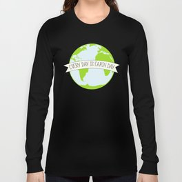 Every Day is Earth Day Long Sleeve T-shirt